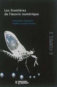 E-formes. Volume 3, Les frontières de l'oeuvre numérique