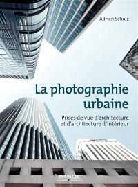 La photographie urbaine : prises de vue d'architecture et d'architecture d'intérieur