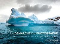 La démarche du photographe : le processus créatif, de l'intuition à l'image finale