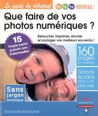 Que faire de vos photos numériques ? : retoucher, imprimer, stocker et partager vos meilleurs souvenirs !