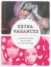 Extra-vagances : les excentricités de la mode à travers les âges