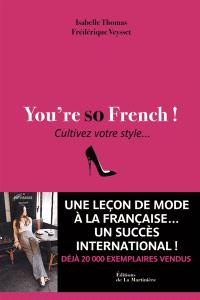 You're so French ! : cultivez votre style...