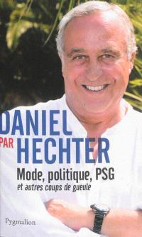 Daniel par Hechter : mode, politique, PSG et autres coups de gueule