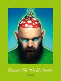 Dream the world awake : Walter Van Beirendonck