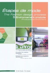 Etapes de mode = The fashion design process. Volume 5, Environnement du produit de mode = Products environment