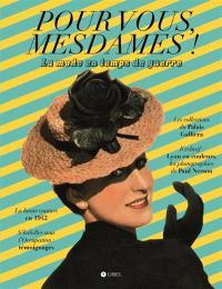 Pour vous, mesdames ! : la mode en temps de guerre