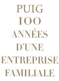 Puig : 100 années d'une entreprise familiale