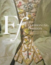 Fashioning fashion : deux siècles de mode européenne, 1700-1915