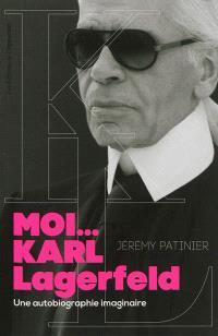 Moi... Karl Lagerfeld : une autobiographie imaginaire