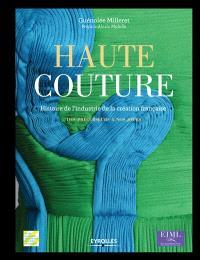 Haute couture : histoire de l'industrie de la création française : des précurseurs à nos jours