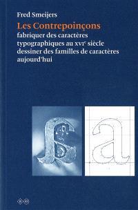 Les contrepoinçons : fabriquer des caractères typographiques au XVIe siècle, dessiner des familles de caractères aujourd'hui