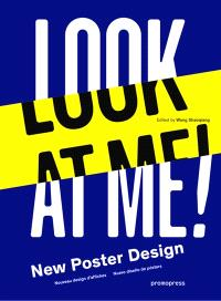 Look at me ! : new poster design = Look at me ! : nouveau design d'affiches = Look at me ! : nueva diseno de posters