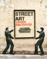 Street art : cahier d'activités : redessinez la ville à la manière des grands artistes de street art