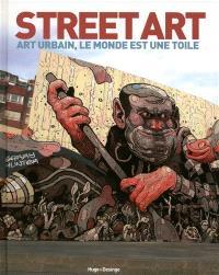 Street art : art urbain, le monde est une toile