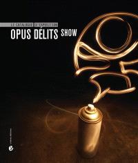 Opus délits show : le catalogue d'exposition