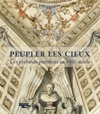 Peupler les cieux : les plafonds parisiens au XVIIe siècle : exposition, Paris, Musée du Louvre, du 19 février au 19 mai 2014