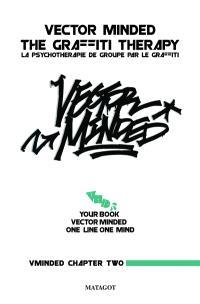 Vminded. Volume 2, Vector minded : the graffiti therapy = La psychothérapie de groupe par le graffiti