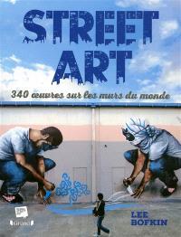 Street art : 340 oeuvres sur les murs du monde
