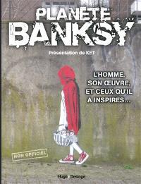 Planète Banksy : l'homme, son oeuvre, et ceux qu'il a inspirés...