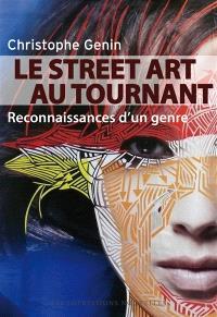 Le street art au tournant : reconnaissances d'un genre