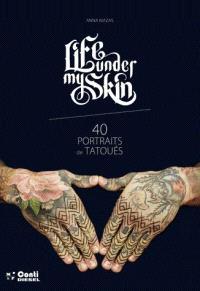 Life under my skin : 40 portraits de tatoués