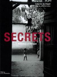 Secrets : fétiches d'Afrique