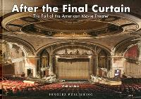 After the final curtain : the fall of the American movie theater