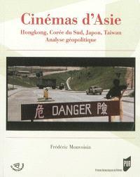 Cinémas d'Asie : Hongkong, Corée du Sud, Japon, Taïwan : analyse géopolitique