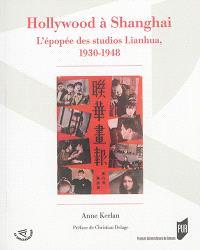 Hollywood à Shanghai : l'épopée des studios Lianhua, 1930-1948