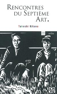Rencontres du septième art : entretiens avec Akira Kurosawa, Shôhei Imamura, Mathieu Kassowitz et Shiguéhiko Hasumi