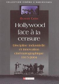 Hollywood face à la censure : discipline industrielle et innovation cinématographique
