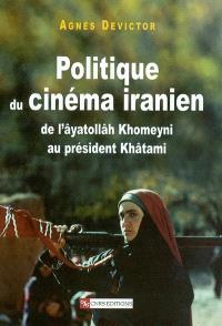 Politique du cinéma iranien : le cinéma iranien de l'âyatollâh Khomeyni au président Khâtami
