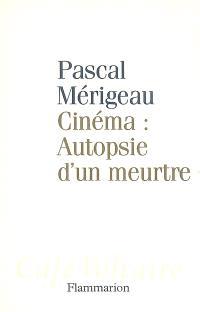 Cinéma, autopsie d'un meurtre