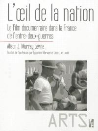 L'oeil de la nation : le film documentaire dans la France de l'entre-deux-guerres