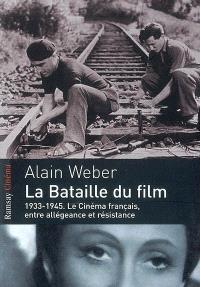 La bataille du film : 1933-1945, le cinéma français entre allégeance et résistance