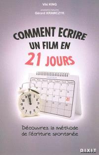 Comment écrire un film en 21 jours : la méthode de l'écriture spontanée : comment mettre noir sur blanc le film que vous avez en vous