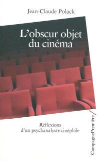 L'obscur objet du cinéma : réflexions d'un psychanalyste cinéphile