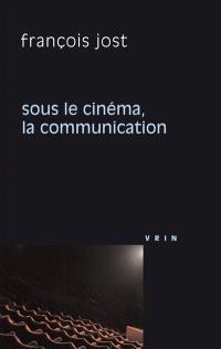 Sous le cinéma, la communication