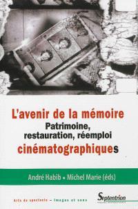 L'avenir de la mémoire : patrimoine, restauration, réemploi cinématographiques
