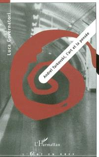 Andreï Tarkovski : l'art et la pensée