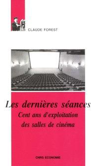Les dernières séances : cent ans d'exploitation des salles de cinéma