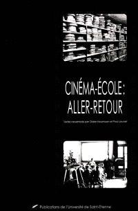 Cinéma-école : aller-retour : actes du colloque de Saint-Étienne, novembre 2000
