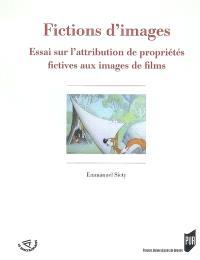 Fictions d'images : essai sur l'attribution de propriétés fictives aux images de films