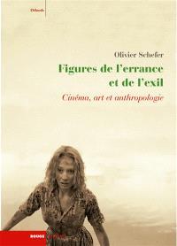 Figures de l'errance et de l'exil : cinéma, art et anthropologie