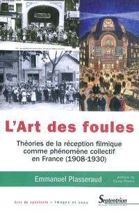 L'art des foules : théories de la réception filmique comme phénomène collectif en France : 1908-1930