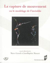 La capture de mouvement ou Le modelage de l'invisible