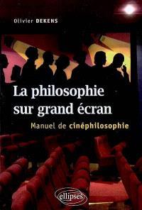 La philosophie sur grand écran : manuel de cinéphilosophie