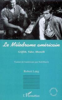 Le mélodrame américain : Griffith, Vidor, Minnelli