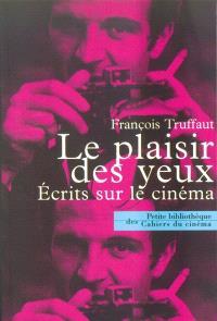 Le plaisir des yeux : écrits sur le cinéma