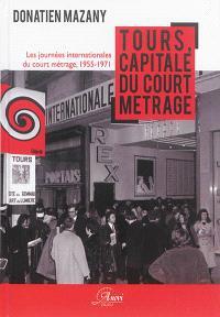 Tours, capitale du court métrage : les Journées internationales du court métrage, 1955-1971